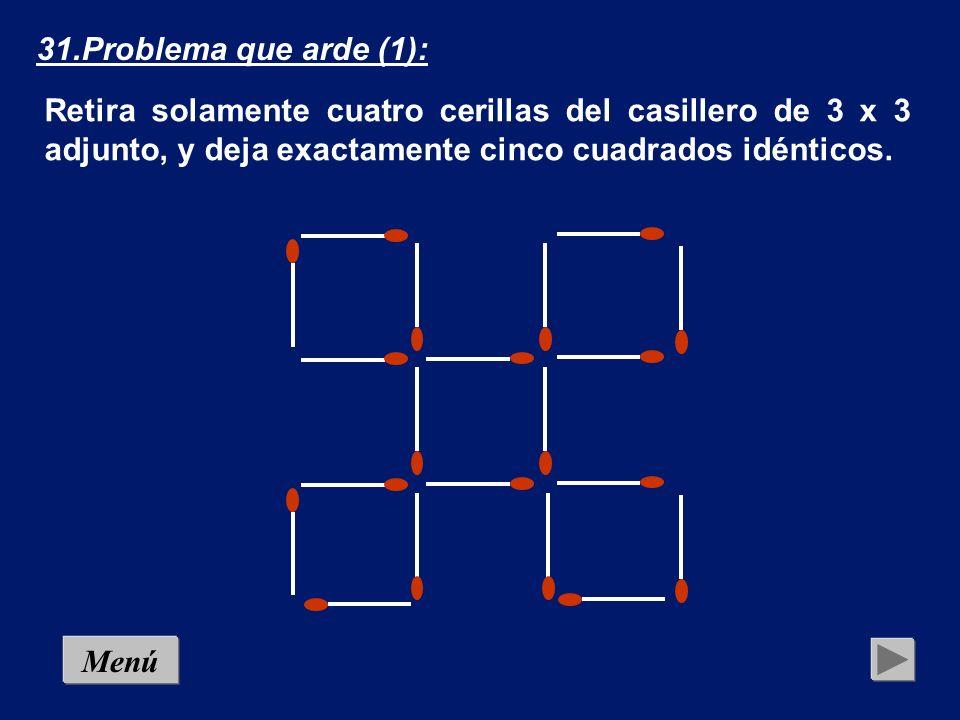 MenúSolución 31.Problema que arde (1): Retira solamente cuatro cerillas del casillero de 3 x 3 adjunto, y deja exactamente cinco cuadrados idénticos.
