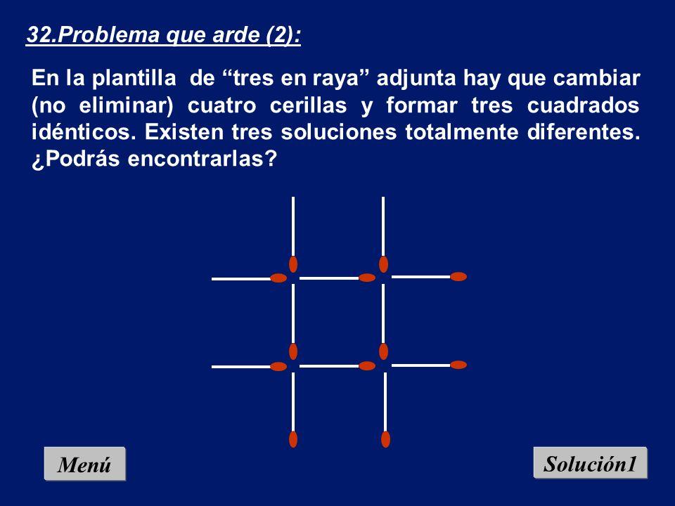 Menú 31.Problema que arde (1): Retira solamente cuatro cerillas del casillero de 3 x 3 adjunto, y deja exactamente cinco cuadrados idénticos.