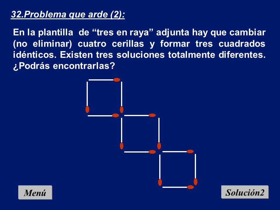 Menú Solución1 32.Problema que arde (2): En la plantilla de tres en raya adjunta hay que cambiar (no eliminar) cuatro cerillas y formar tres cuadrados