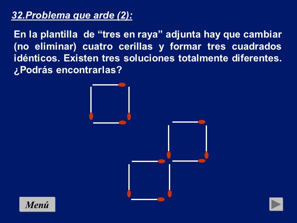 Menú Solución3 32.Problema que arde (2): En la plantilla de tres en raya adjunta hay que cambiar (no eliminar) cuatro cerillas y formar tres cuadrados