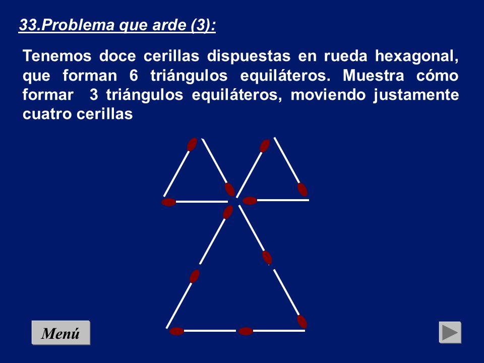 MenúSolución 33.Problema que arde (3): Tenemos doce cerillas dispuestas en rueda hexagonal, que forman 6 triángulos equiláteros. Muestra cómo formar 3
