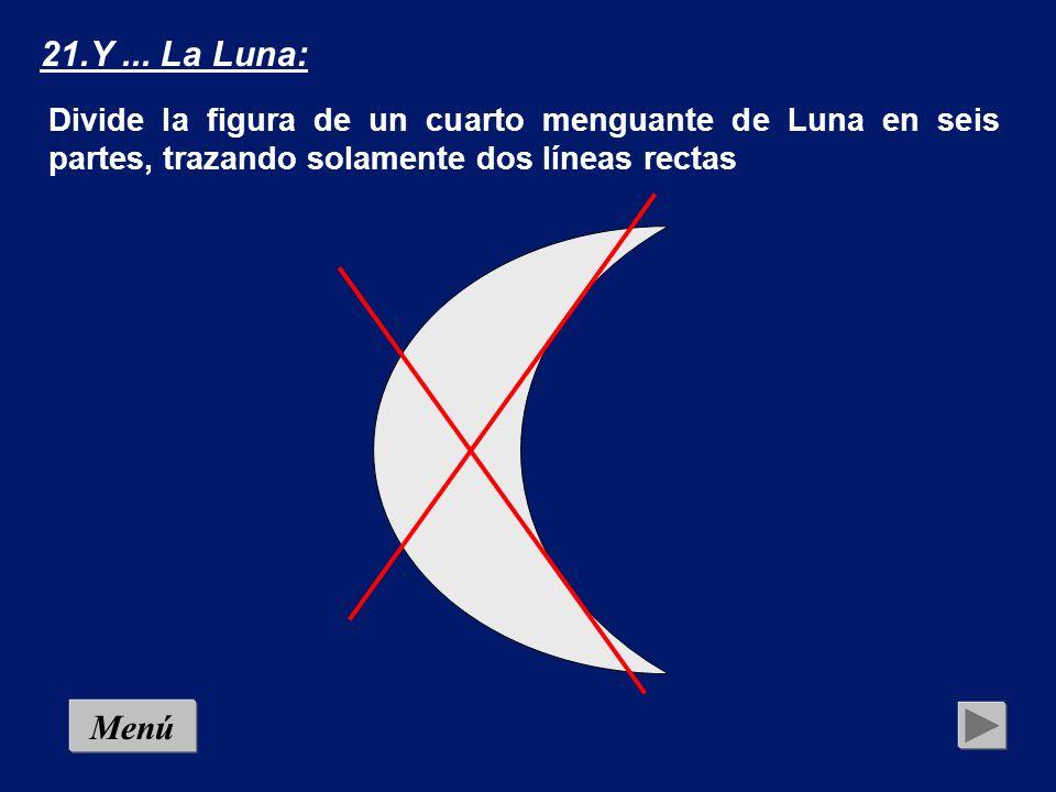 SoluciónMenú 21.Y... La Luna: Divide la figura de un cuarto menguante de Luna en seis partes, trazando solamente dos líneas rectas
