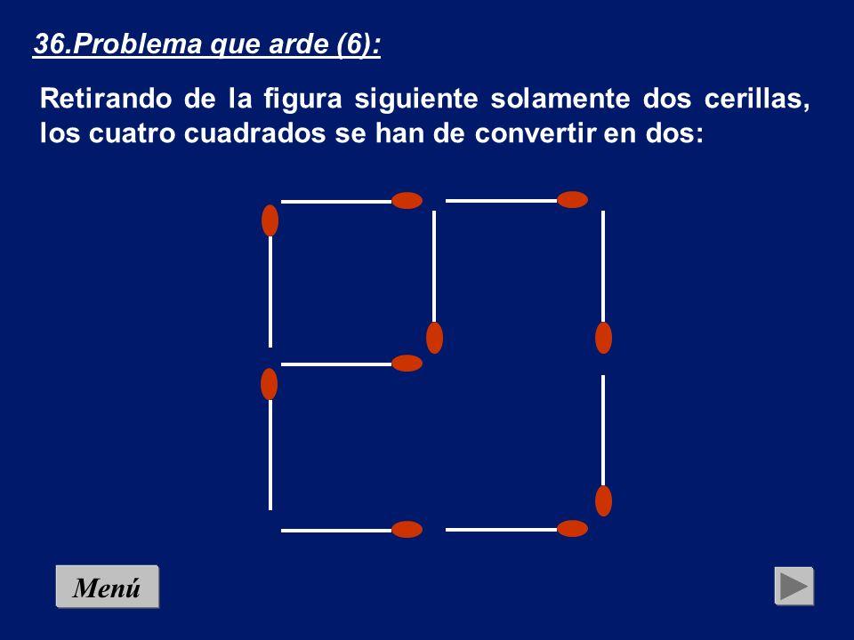 MenúSolución 36.Problema que arde (6): Retirando de la figura siguiente solamente dos cerillas, los cuatro cuadrados se han de convertir en dos: