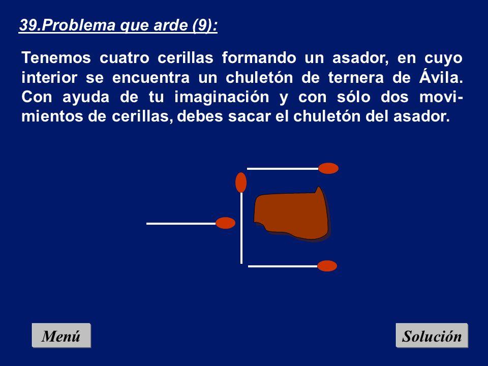 Menú 38.Problema que arde (8): a) Forma un conjunto geométrico que contenga dos cuadrados y cuatro triángulos, empleando para ello ocho palillos. b) C