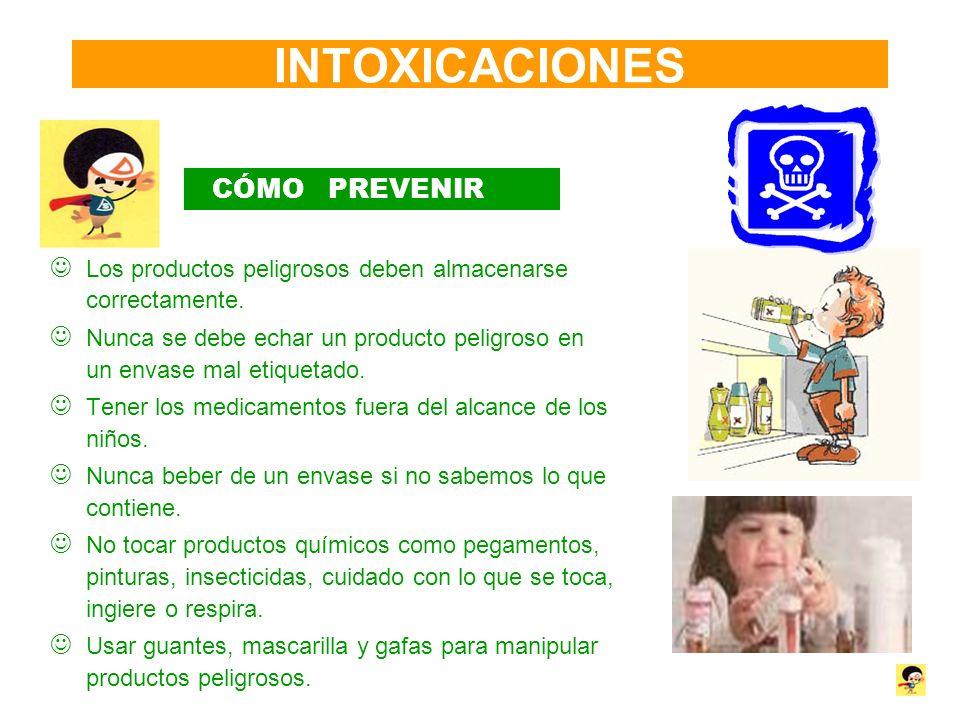 INTOXICACIONES CÓMO PREVENIR Los productos peligrosos deben almacenarse correctamente. Nunca se debe echar un producto peligroso en un envase mal etiq