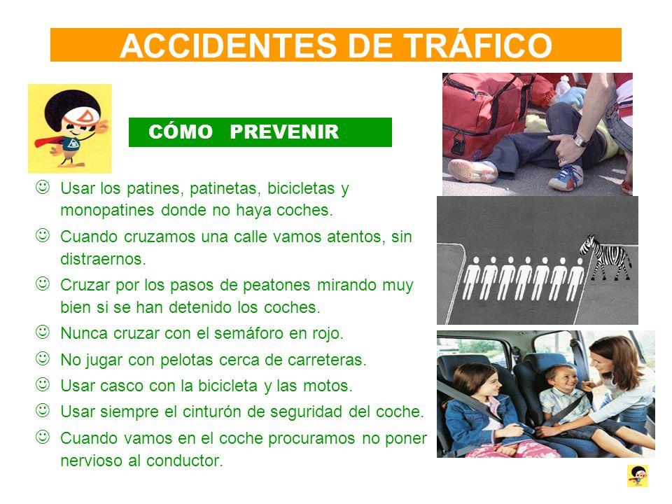 ACCIDENTES DE TRÁFICO CÓMO PREVENIR Usar los patines, patinetas, bicicletas y monopatines donde no haya coches. Cuando cruzamos una calle vamos atento