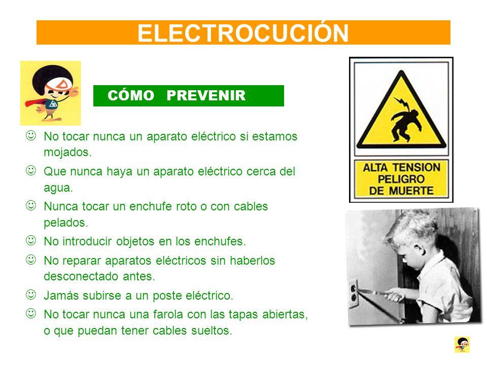 ELECTROCUCIÓN CÓMO PREVENIR No tocar nunca un aparato eléctrico si estamos mojados. Que nunca haya un aparato eléctrico cerca del agua. Nunca tocar un