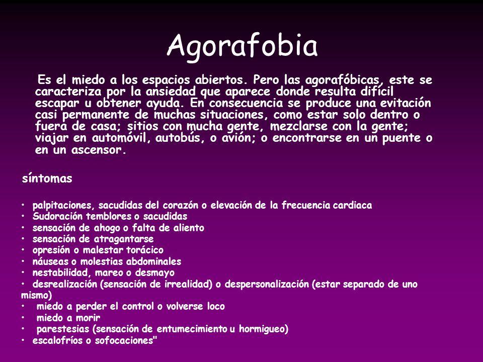 Agorafobia Es el miedo a los espacios abiertos. Pero las agorafóbicas, este se caracteriza por la ansiedad que aparece donde resulta difícil escapar u