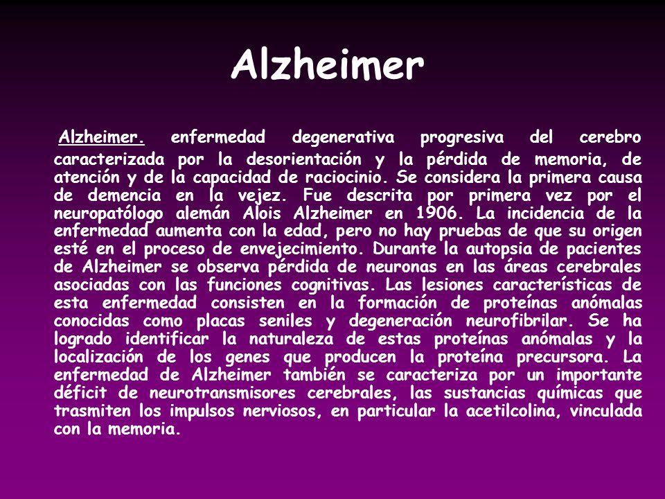 Alzheimer Alzheimer. enfermedad degenerativa progresiva del cerebro caracterizada por la desorientación y la pérdida de memoria, de atención y de la c
