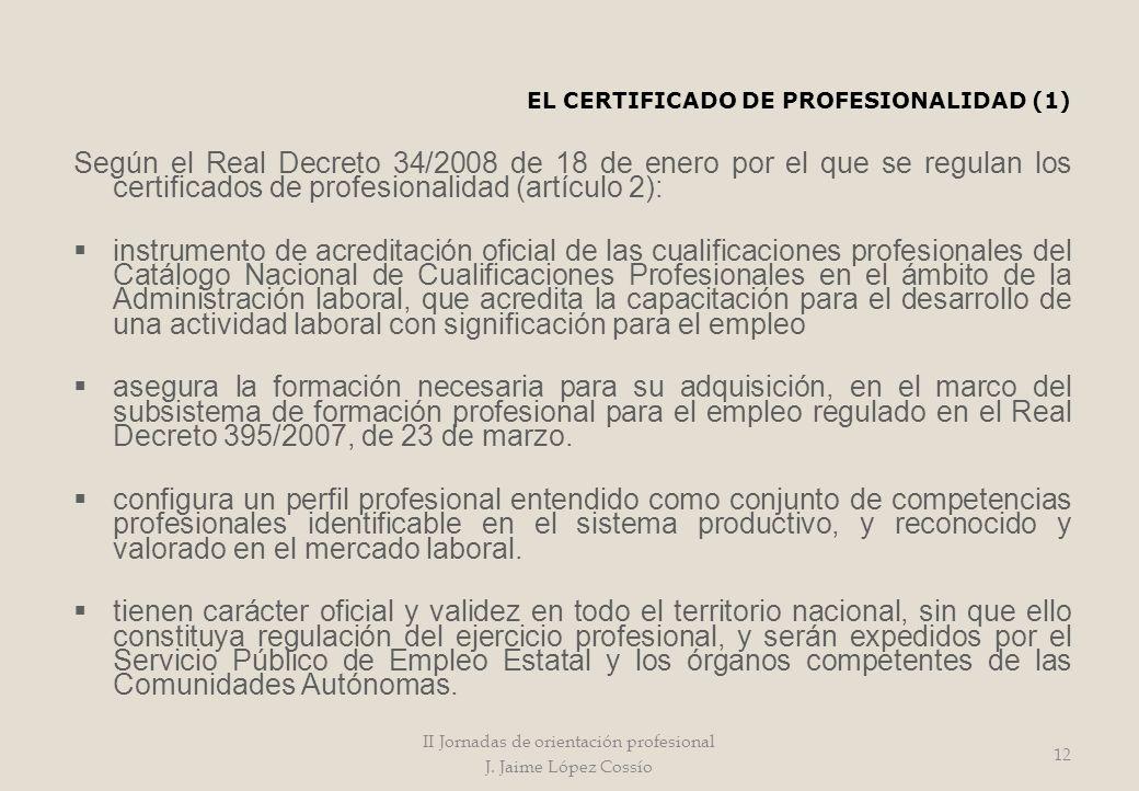 EL CERTIFICADO DE PROFESIONALIDAD (1) Según el Real Decreto 34/2008 de 18 de enero por el que se regulan los certificados de profesionalidad (artículo
