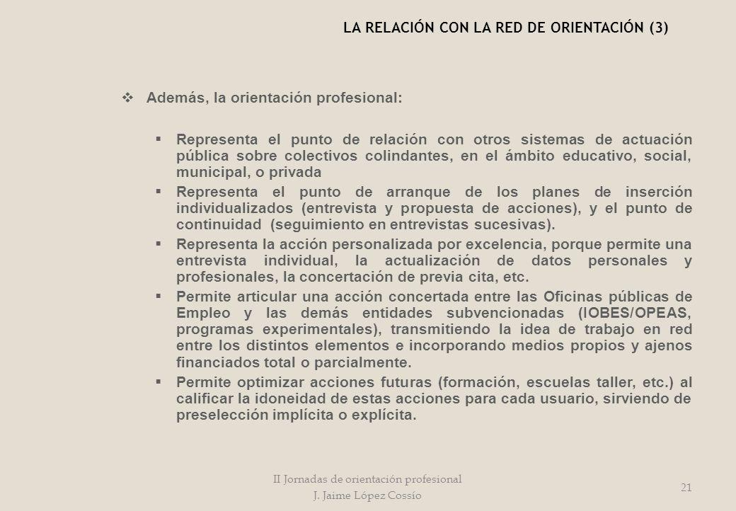 Además, la orientación profesional: Representa el punto de relación con otros sistemas de actuación pública sobre colectivos colindantes, en el ámbito