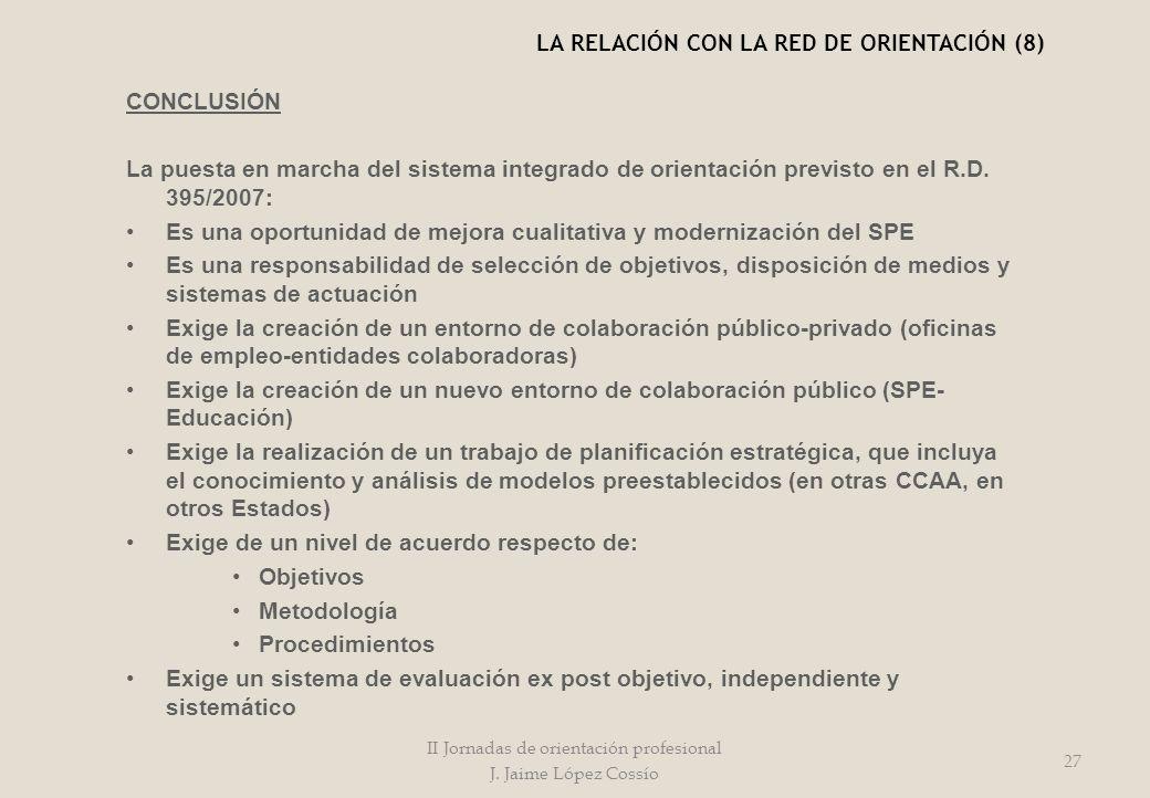 CONCLUSIÓN La puesta en marcha del sistema integrado de orientación previsto en el R.D. 395/2007: Es una oportunidad de mejora cualitativa y moderniza