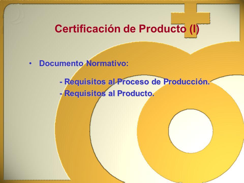 Documento Normativo: Certificación de Producto (I) - Requisitos al Proceso de Producción. - Requisitos al Producto.