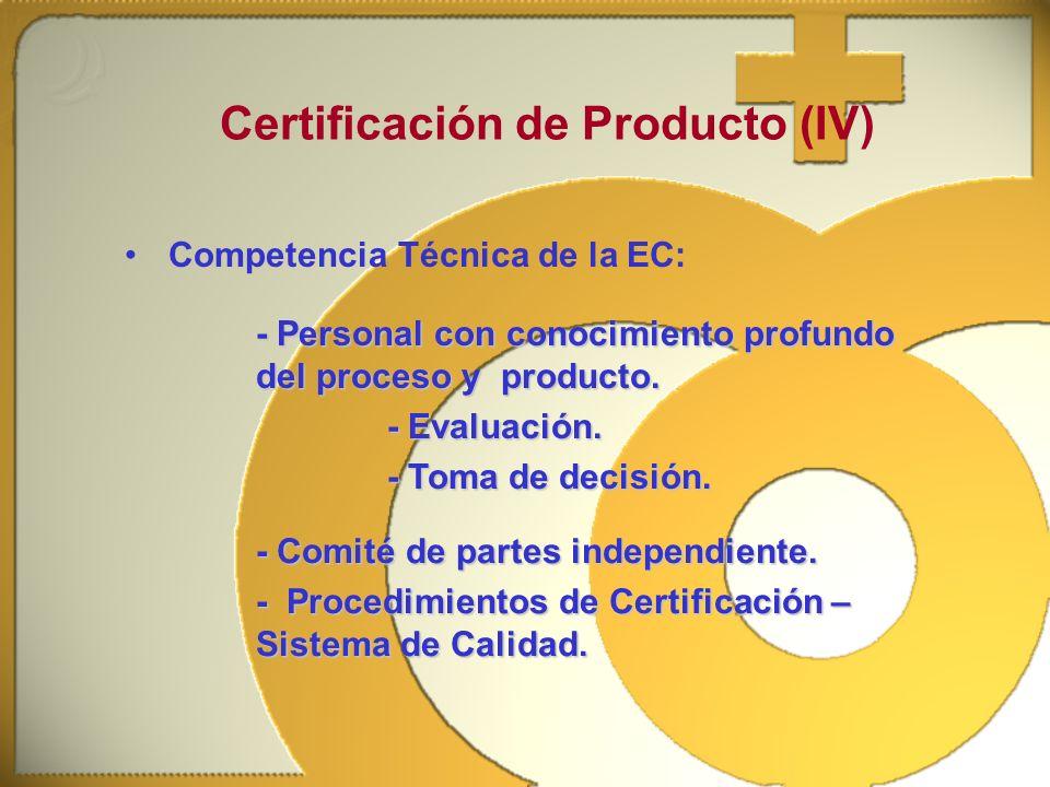 Competencia Técnica de la EC: Certificación de Producto (IV) - Personal con conocimiento profundo del proceso y producto. - Evaluación. - Toma de deci