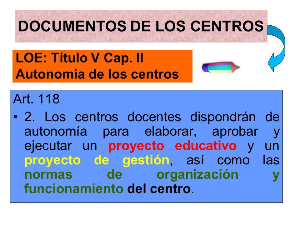 LOE: Título V Cap. II Autonomía de los centros Art. 118 2. Los centros docentes dispondrán de autonomía para elaborar, aprobar y ejecutar un proyecto