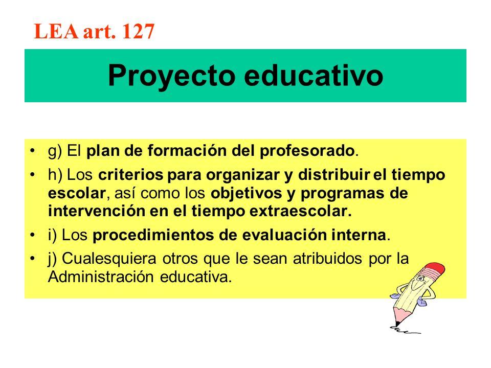 Proyecto educativo g) El plan de formación del profesorado. h) Los criterios para organizar y distribuir el tiempo escolar, así como los objetivos y p