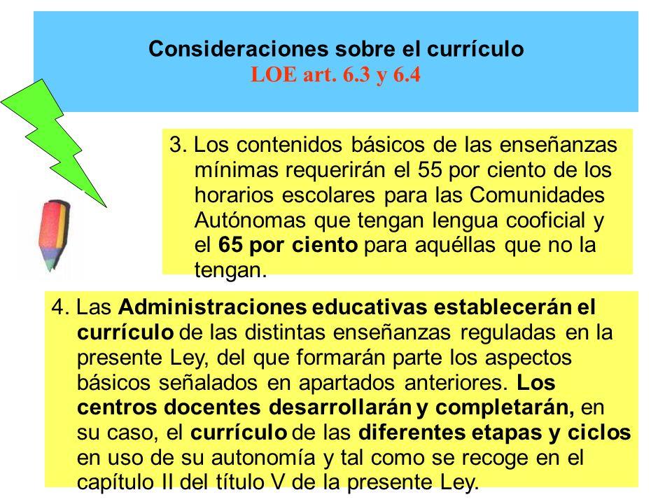 Consideraciones sobre el currículo LOE art. 6.3 y 6.4 3. Los contenidos básicos de las enseñanzas mínimas requerirán el 55 por ciento de los horarios