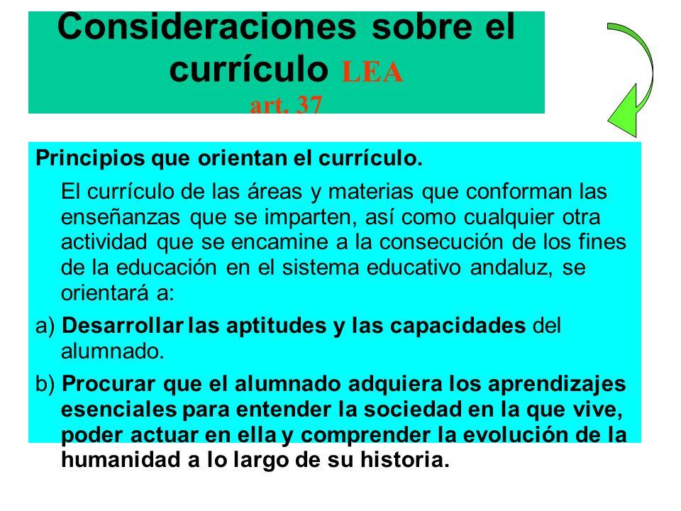 Consideraciones sobre el currículo LEA art. 37 Principios que orientan el currículo. El currículo de las áreas y materias que conforman las enseñanzas