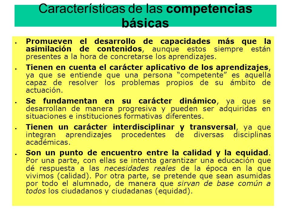 Características de las competencias básicas Promueven el desarrollo de capacidades más que la asimilación de contenidos, aunque estos siempre están pr