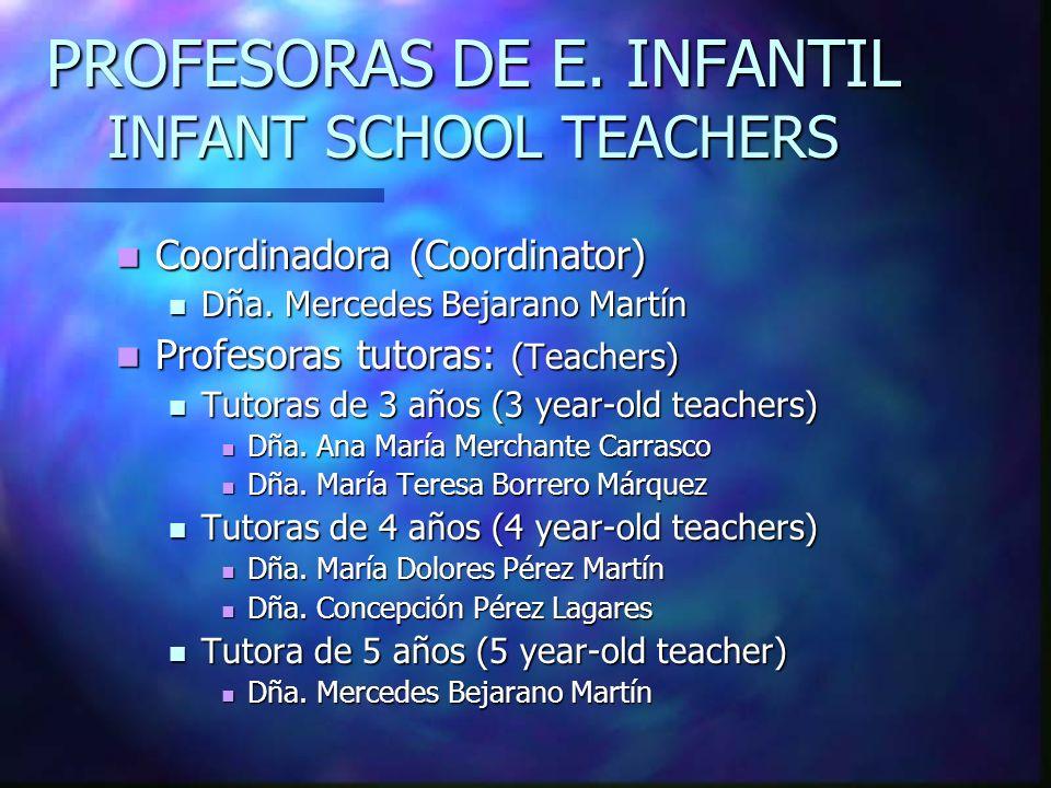 PROFESORAS DE E. INFANTIL INFANT SCHOOL TEACHERS Coordinadora (Coordinator) Coordinadora (Coordinator) Dña. Mercedes Bejarano Martín Dña. Mercedes Bej