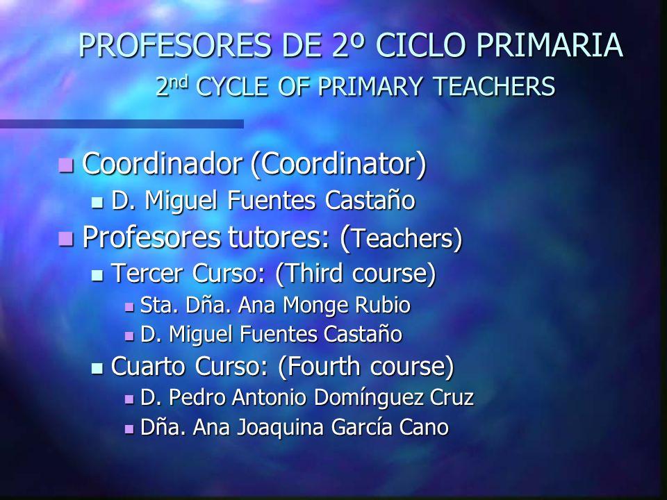 PROFESORES DE 2º CICLO PRIMARIA 2 nd CYCLE OF PRIMARY TEACHERS Coordinador (Coordinator) Coordinador (Coordinator) D. Miguel Fuentes Castaño D. Miguel