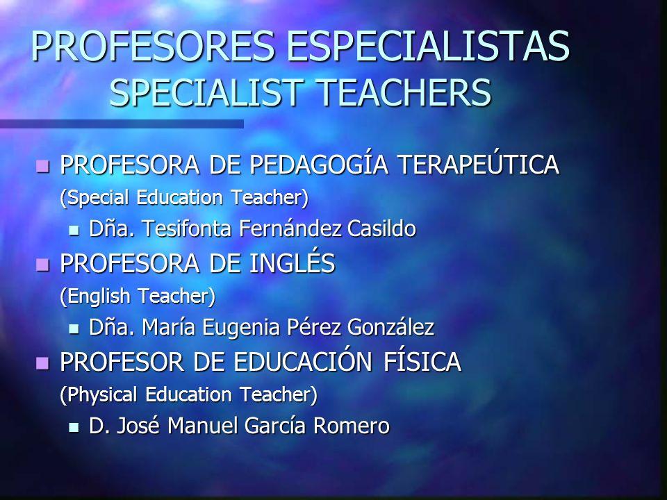 PROFESORES ESPECIALISTAS SPECIALIST TEACHERS PROFESORA DE PEDAGOGÍA TERAPEÚTICA PROFESORA DE PEDAGOGÍA TERAPEÚTICA (Special Education Teacher) Dña. Te