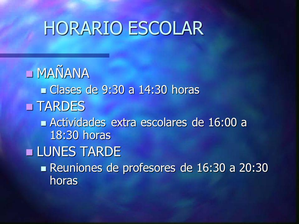 HORARIO ESCOLAR MAÑANA MAÑANA Clases de 9:30 a 14:30 horas Clases de 9:30 a 14:30 horas TARDES TARDES Actividades extra escolares de 16:00 a 18:30 hor