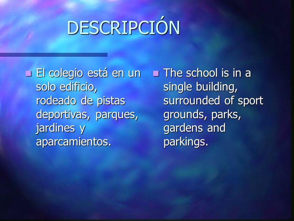 DESCRIPCIÓN El colegio está en un solo edificio, rodeado de pistas deportivas, parques, jardines y aparcamientos. El colegio está en un solo edificio,