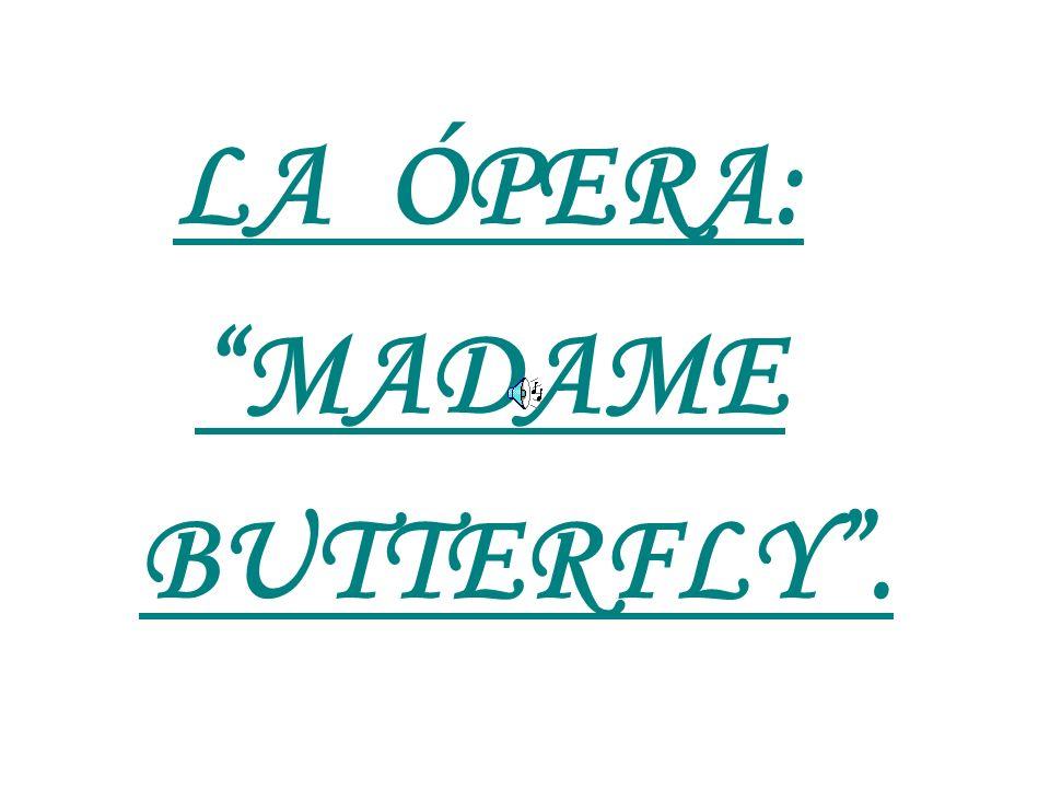 LA ÓPERA: MADAME BUTTERFLY.