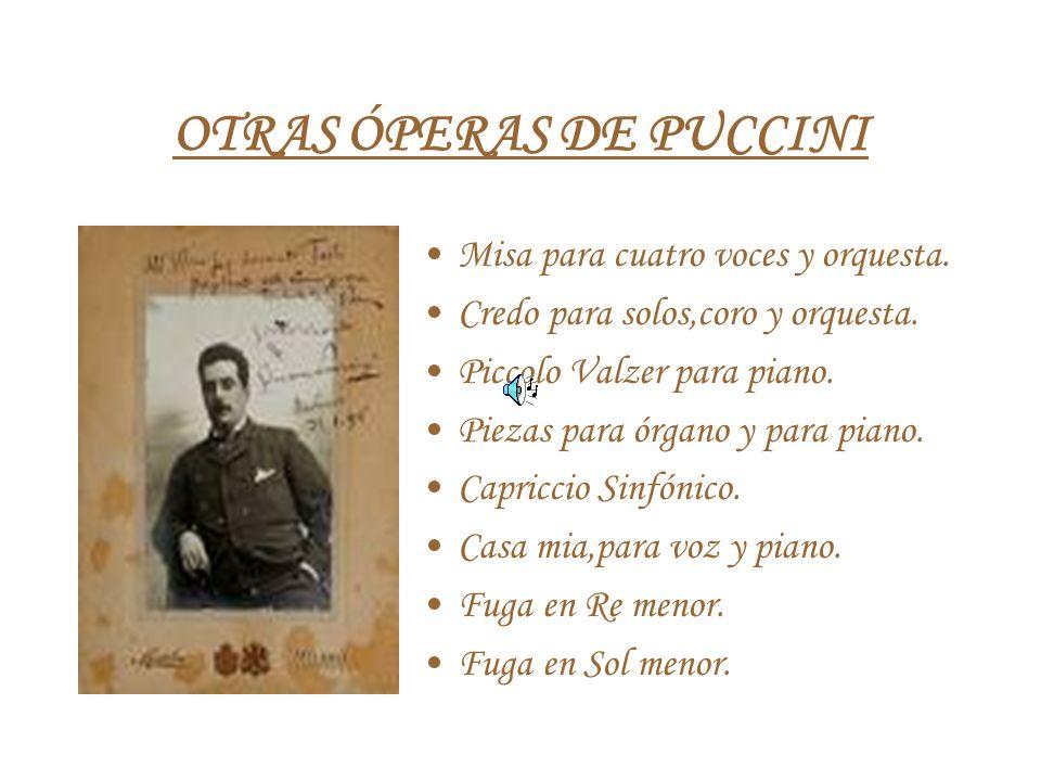OTRAS ÓPERAS DE PUCCINI Misa para cuatro voces y orquesta. Credo para solos,coro y orquesta. Piccolo Valzer para piano. Piezas para órgano y para pian