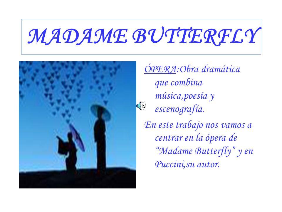 MADAME BUTTERFLY ÓPERA:Obra dramática que combina música,poesía y escenografía. En este trabajo nos vamos a centrar en la ópera de Madame Butterfly y