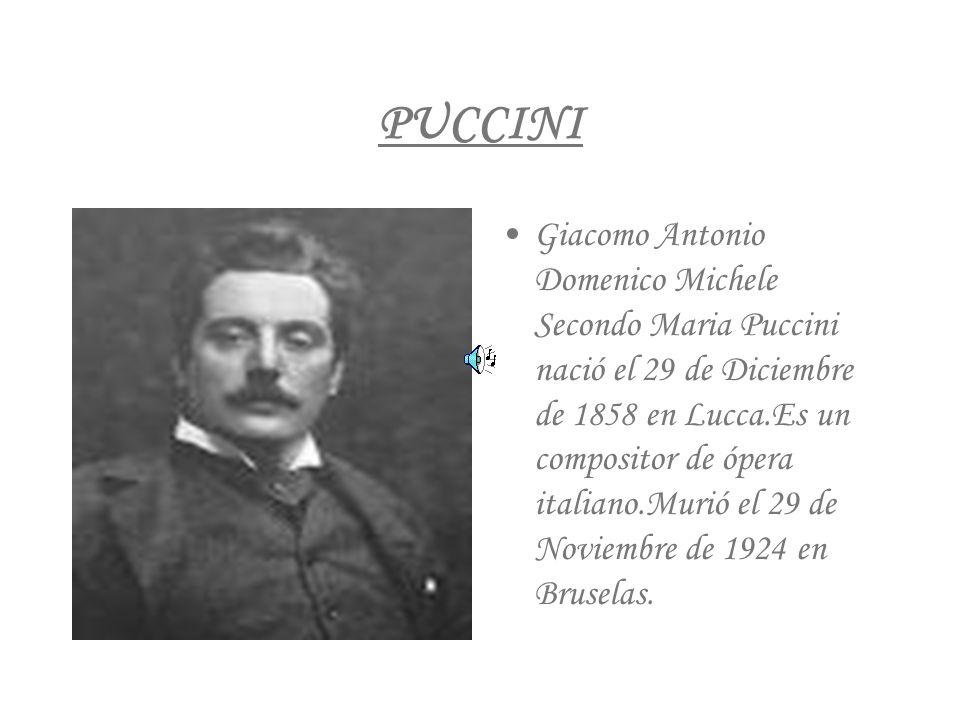 PUCCINI Giacomo Antonio Domenico Michele Secondo Maria Puccini nació el 29 de Diciembre de 1858 en Lucca.Es un compositor de ópera italiano.Murió el 2