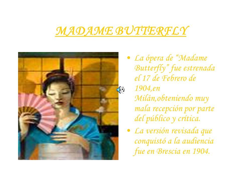 MADAME BUTTERFLY La ópera de Madame Butterfly fue estrenada el 17 de Febrero de 1904,en Milán,obteniendo muy mala recepción por parte del público y cr