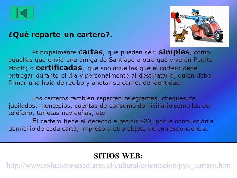 ¿Qué es un Cartero? Un cartero es una persona, generalmente hombre, que trabaja distribuyendo cartas y otros documentos. Al ingresar a Correos se apre