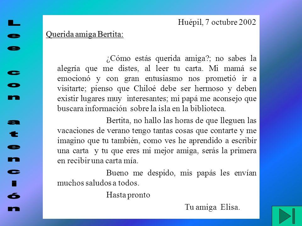 Huépil, 7 octubre 2002 Querida amiga Bertita: ¿Cómo estás querida amiga?; no sabes la alegría que me distes, al leer tu carta.