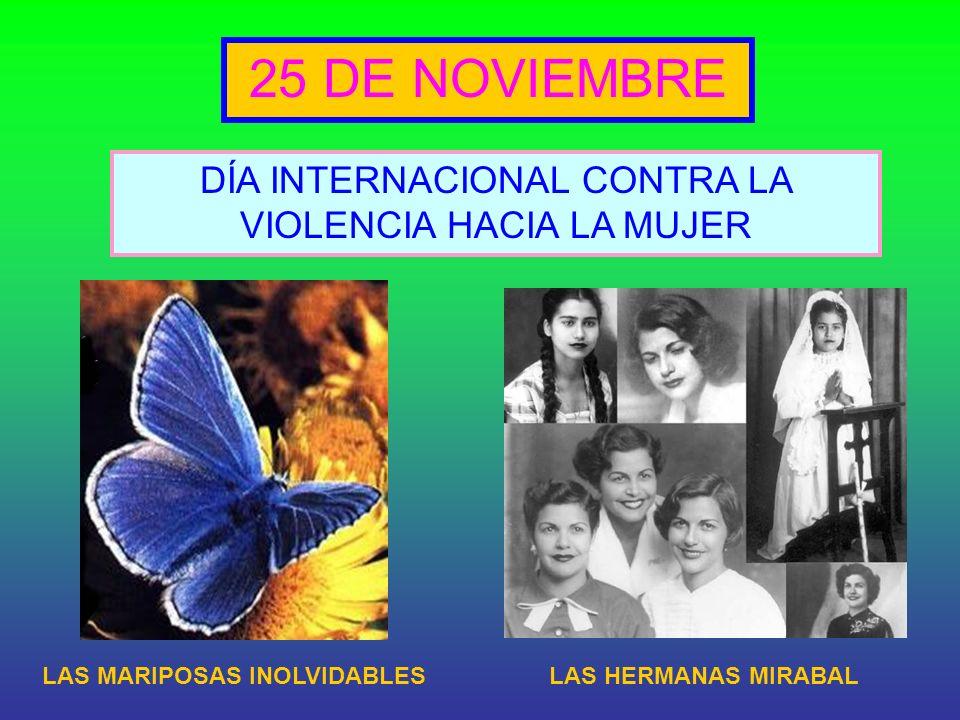 25 DE NOVIEMBRE DÍA INTERNACIONAL CONTRA LA VIOLENCIA HACIA LA MUJER LAS MARIPOSAS INOLVIDABLESLAS HERMANAS MIRABAL