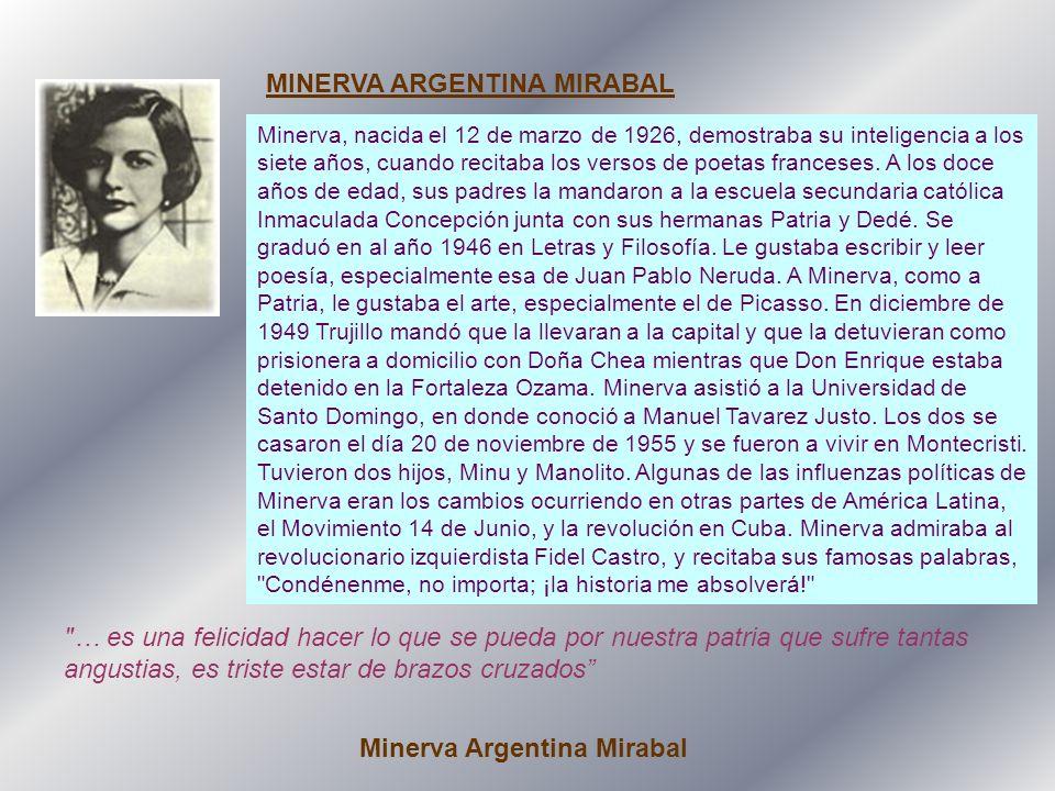MINERVA ARGENTINA MIRABAL Minerva, nacida el 12 de marzo de 1926, demostraba su inteligencia a los siete años, cuando recitaba los versos de poetas franceses.