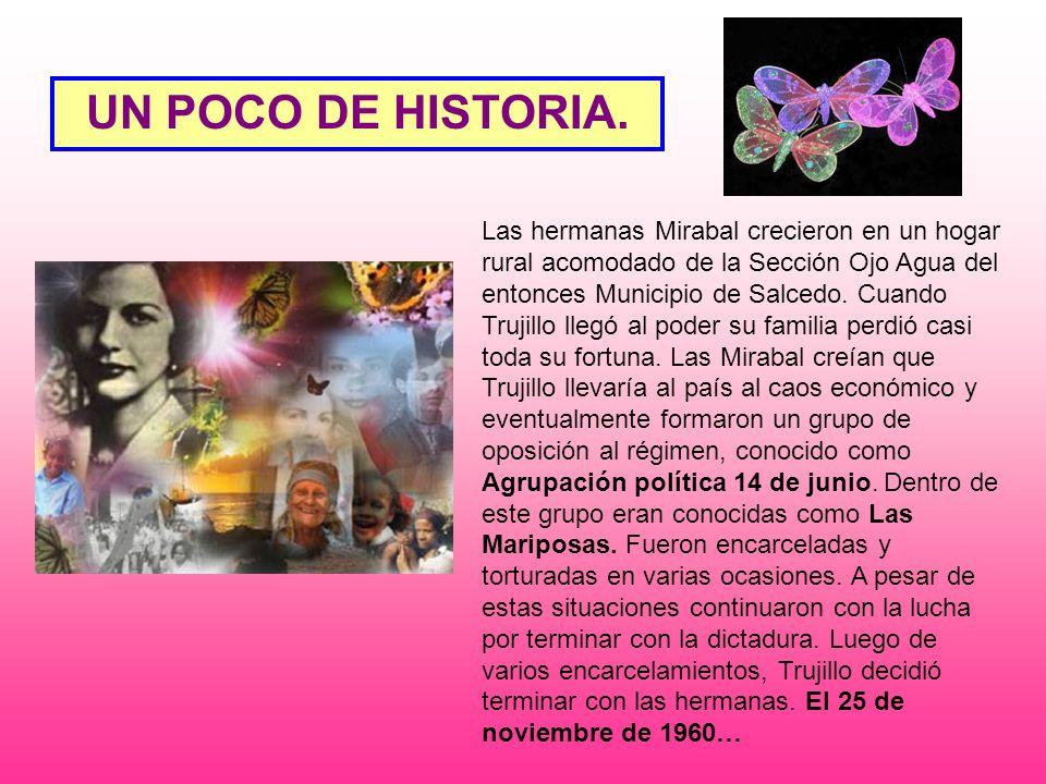 UN POCO DE HISTORIA. Las hermanas Mirabal crecieron en un hogar rural acomodado de la Sección Ojo Agua del entonces Municipio de Salcedo. Cuando Truji