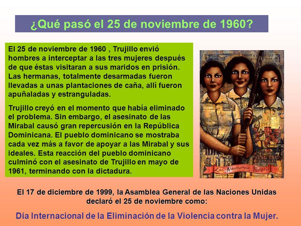 ¿Qué pasó el 25 de noviembre de 1960? El 25 de noviembre de 1960, Trujillo envió hombres a interceptar a las tres mujeres después de que éstas visitar