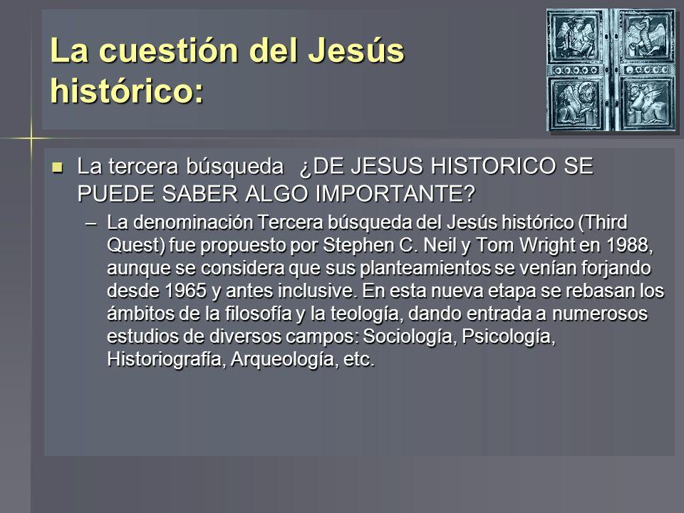 La cuestión del Jesús histórico: La tercera búsqueda ¿DE JESUS HISTORICO SE PUEDE SABER ALGO IMPORTANTE? La tercera búsqueda ¿DE JESUS HISTORICO SE PU