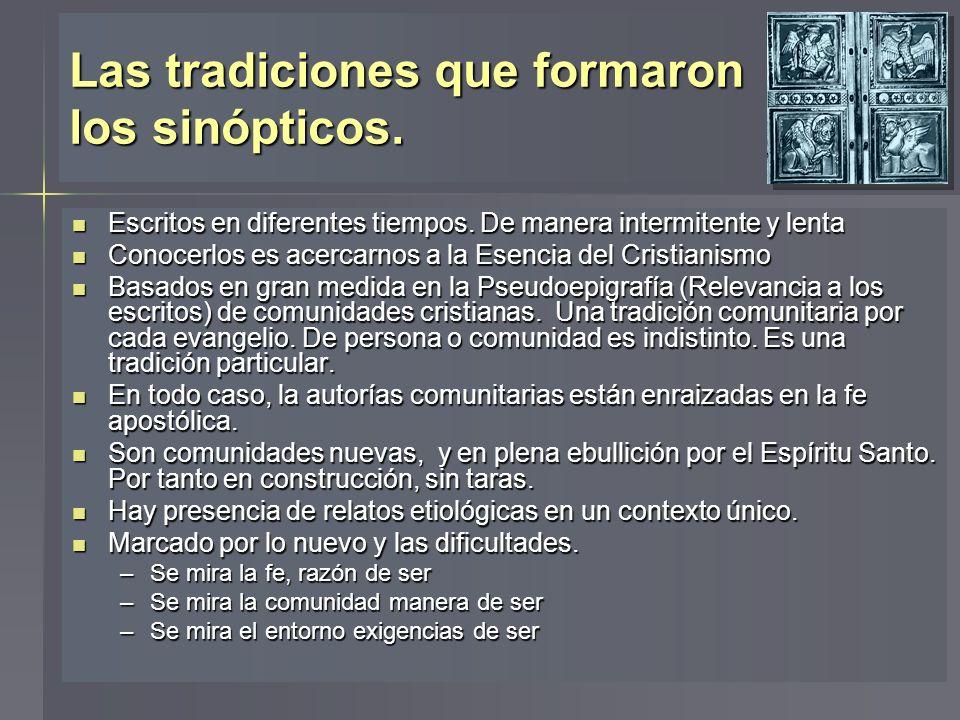 Las tradiciones que formaron los sinópticos. Escritos en diferentes tiempos. De manera intermitente y lenta Escritos en diferentes tiempos. De manera