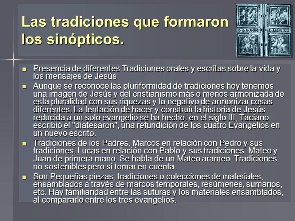 Las tradiciones que formaron los sinópticos. Presencia de diferentes Tradiciones orales y escritas sobre la vida y los mensajes de Jesús Presencia de