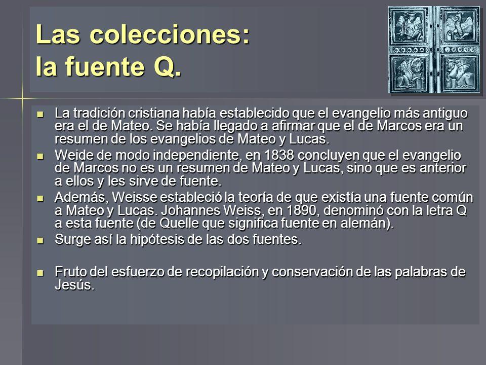 Las colecciones: la fuente Q. La tradición cristiana había establecido que el evangelio más antiguo era el de Mateo. Se había llegado a afirmar que el