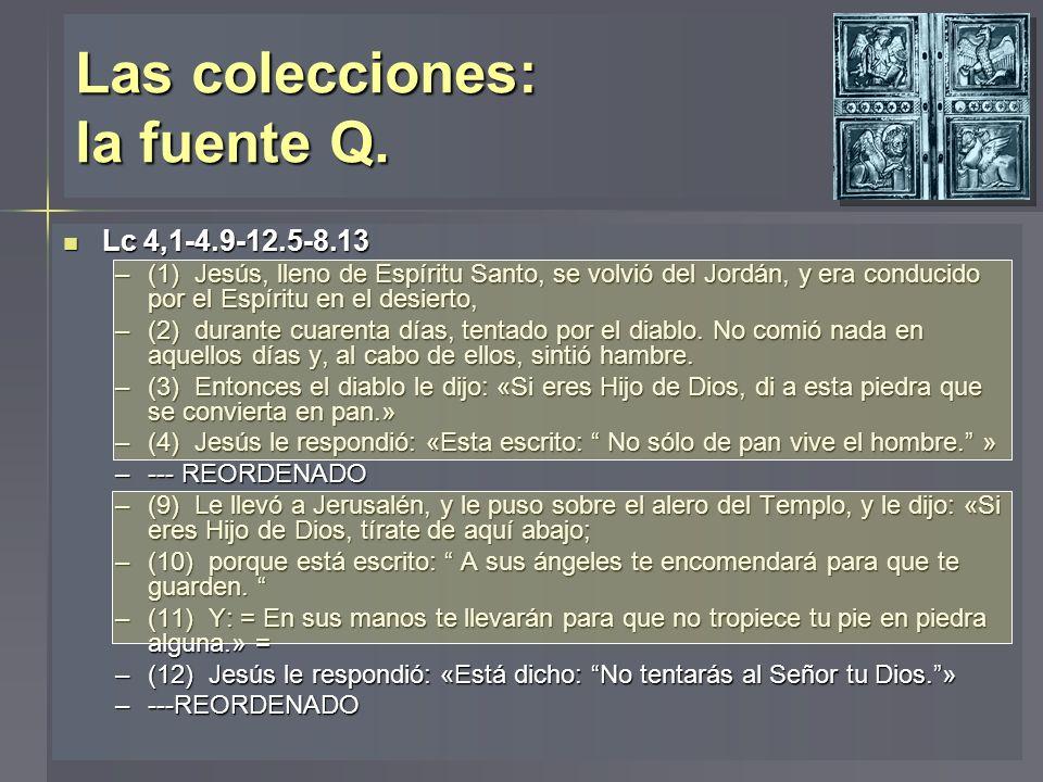 Las colecciones: la fuente Q. Lc 4,1-4.9-12.5-8.13 Lc 4,1-4.9-12.5-8.13 –(1) Jesús, lleno de Espíritu Santo, se volvió del Jordán, y era conducido por