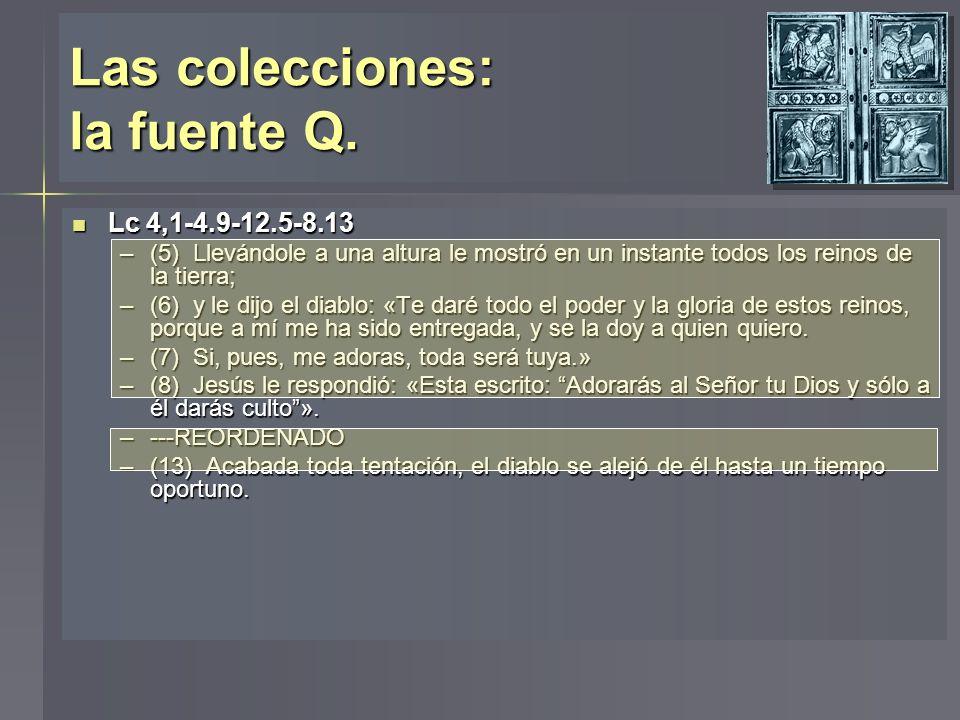 Las colecciones: la fuente Q. Lc 4,1-4.9-12.5-8.13 Lc 4,1-4.9-12.5-8.13 –(5) Llevándole a una altura le mostró en un instante todos los reinos de la t
