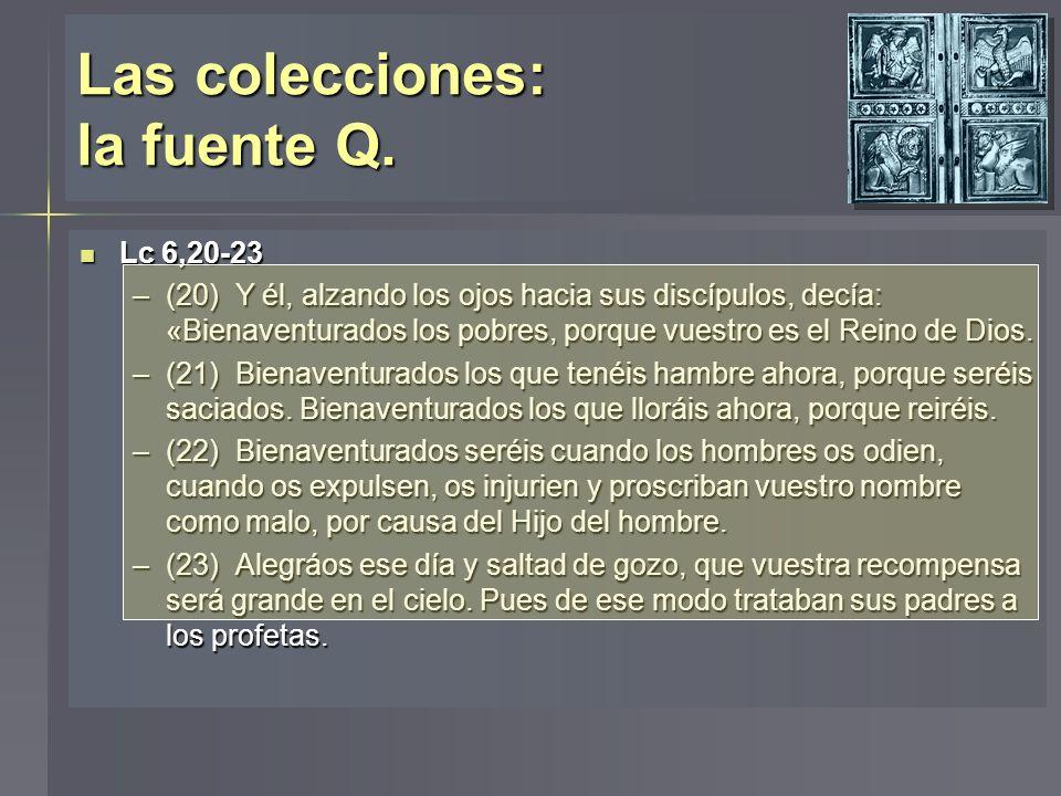 Las colecciones: la fuente Q. Lc 6,20-23 Lc 6,20-23 –(20) Y él, alzando los ojos hacia sus discípulos, decía: «Bienaventurados los pobres, porque vues