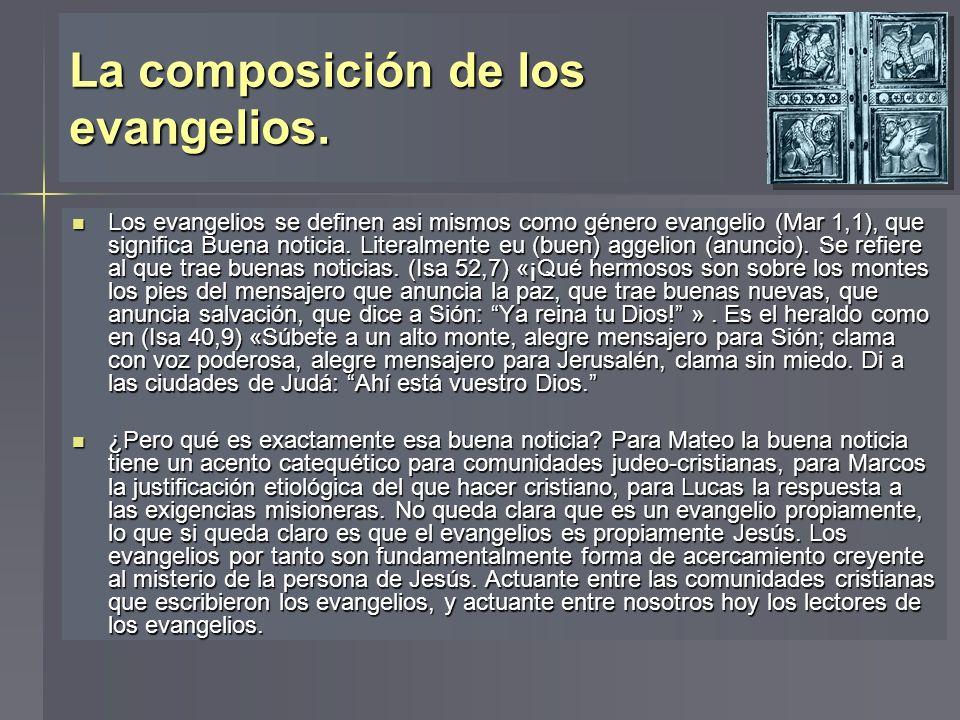 La composición de los evangelios. Los evangelios se definen asi mismos como género evangelio (Mar 1,1), que significa Buena noticia. Literalmente eu (