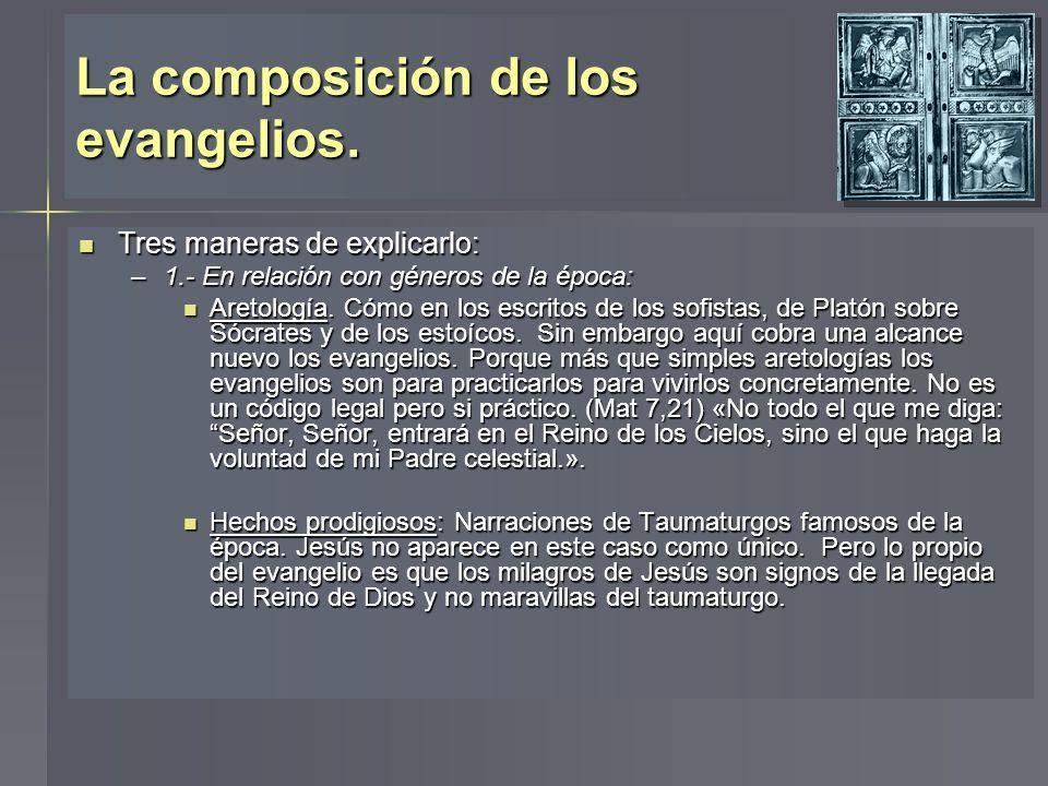 La composición de los evangelios. Tres maneras de explicarlo: Tres maneras de explicarlo: –1.- En relación con géneros de la época: Aretología. Cómo e