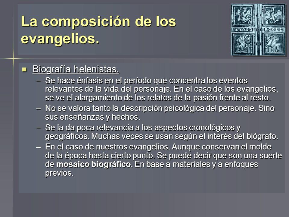 La composición de los evangelios. Biografía helenistas. Biografía helenistas. –Se hace énfasis en el período que concentra los eventos relevantes de l