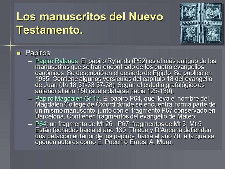 Los manuscritos del Nuevo Testamento. Papiros Papiros –Papiro Rylands. El papiro Rylands (P52) es el más antiguo de los manuscritos que se han encontr